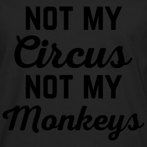 Not My Circus Funny Quote T-Shirts - Men's Premium Longsleeve Shirt