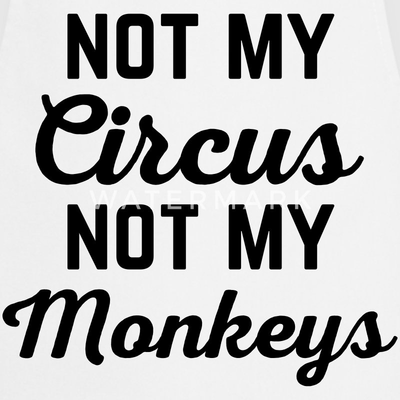 Not My Circus Funny Quote  Aprons - Cooking Apron