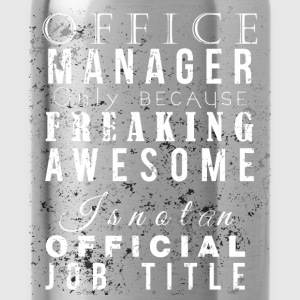 Office manager only because freaking awesome is no - Water Bottle