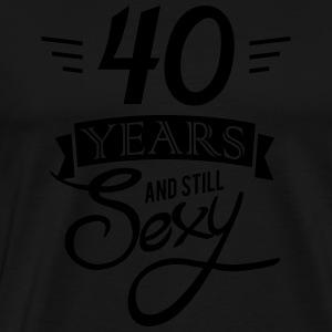 40 years and still sexy Pullover & Hoodies - Männer Premium T-Shirt
