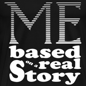 ME based on a real story Pullover & Hoodies - Männer Premium T-Shirt