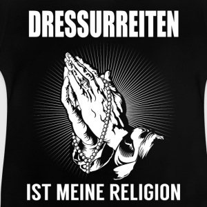 Dressage - my religion Shirts - Baby T-Shirt