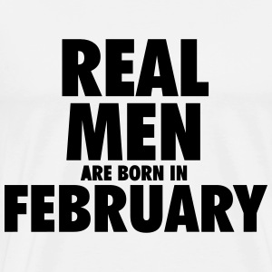 Real men are born in February Hoodies & Sweatshirts - Men's Premium T-Shirt
