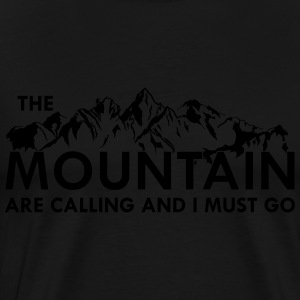 the Mountain are calling and i must go Hoodies & Sweatshirts - Men's Premium T-Shirt