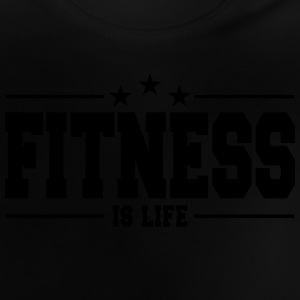 fitness is life 1 Shirts - Baby T-shirt