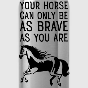 Your Horse Can Only Be As Brave As You Are Koszulki - Bidon