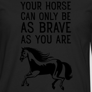 Your Horse Can Only Be As Brave As You Are T-shirts - Mannen Premium shirt met lange mouwen
