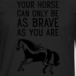 Your Horse Can Only Be As Brave As You Are T-skjorter - Premium langermet T-skjorte for menn