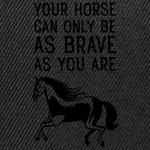 Your Horse Can Only Be As Brave As You Are T-shirts - Snapback cap