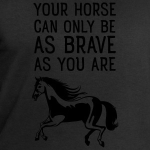 Your Horse Can Only Be As Brave As You Are Koszulki - Bluza męska Stanley & Stella
