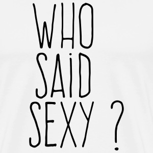 who said sexy Vêtements de sport - T-shirt Premium Homme