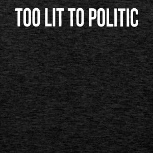 Too lit to Politic gift shirt - Men's Premium Tank Top