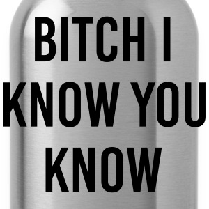 Bitch I know you know T-Shirts - Water Bottle