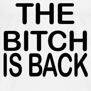 The Bitch Is Back Pullover & Hoodies - Männer Premium T-Shirt
