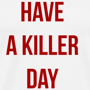 Have a killer day - T-shirt Premium Homme
