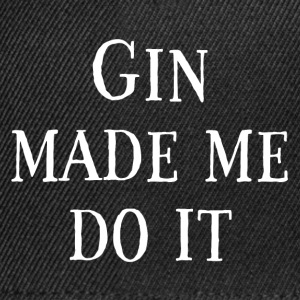 Gin Made Me Do It - Snapback Cap