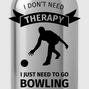 I don't need therapy I just need to go Bowling Magliette - Borraccia