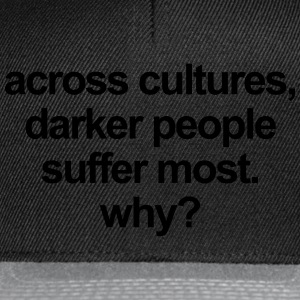 Across cultures, darker people suffer most. why? Camisetas - Gorra Snapback