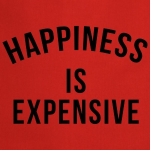 Happiness is expensive T-Shirts - Cooking Apron