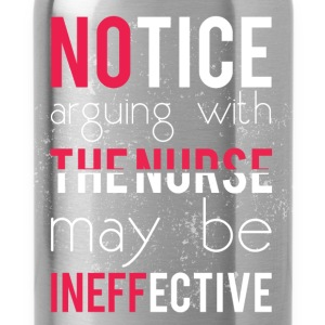 Notice arguing with the nurse may be ineffective - Water Bottle