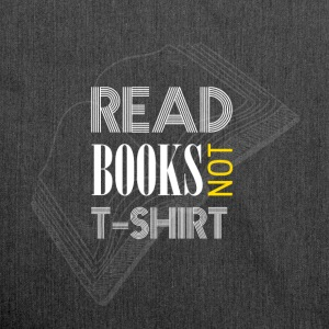 Read books not T-Shirt - Shoulder Bag made from recycled material