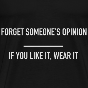 Forget someone's opinion  Tröjor - Premium-T-shirt herr