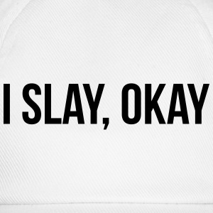 I slay, okay T-Shirts - Baseball Cap