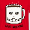 Rot good morning T-Shirts - Männer T-Shirt