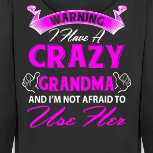 Warning I have a crazy grandma and I'm not afraid T-Shirts - Men's Premium Hooded Jacket