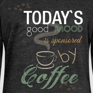 Today's good mood is sponsored by coffee - Women's Boat Neck Long Sleeve Top