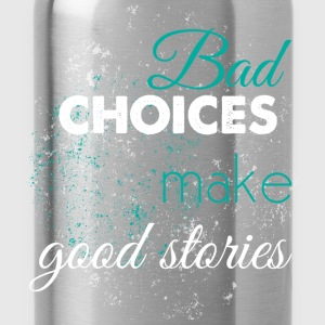Bad choices make good stories - Water Bottle