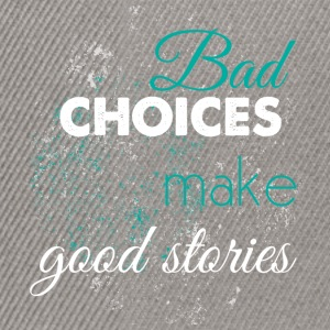 Bad choices make good stories - Snapback Cap