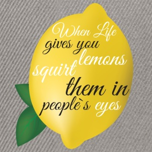 When life gives you lemons squirt  them in people' - Snapback Cap