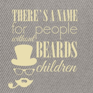 There's a name for people without beards children - Snapback Cap