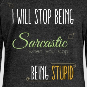 I will stop being sarcastic when you stop being st - Women's Boat Neck Long Sleeve Top