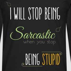 I will stop being sarcastic when you stop being st - Men's Premium Longsleeve Shirt