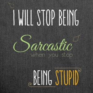 I will stop being sarcastic when you stop being st - Shoulder Bag made from recycled material