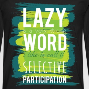 Lazy is a very strong word I like to call it selec - Men's Premium Longsleeve Shirt