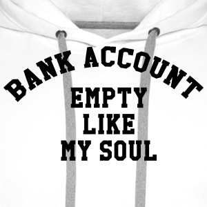 Bank account empty like my soul T-Shirts - Men's Premium Hoodie