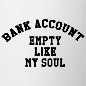 Bank account empty like my soul Camisetas - Taza
