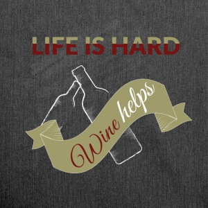 Life is hard wine helps - Shoulder Bag made from recycled material