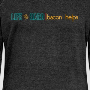 Life is hard bacon helps - Women's Boat Neck Long Sleeve Top
