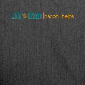 Life is hard bacon helps - Shoulder Bag made from recycled material