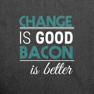 Change is good bacon is better - Shoulder Bag made from recycled material