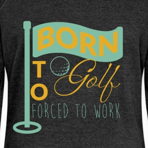 Born to golf, forced to work - Women's Boat Neck Long Sleeve Top