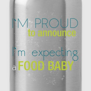 I'm proud to announce I'm expecting a food baby - Water Bottle
