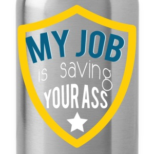 My job is saving your ass - Water Bottle