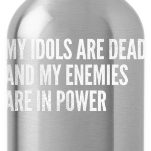 My idols are dead & my enemies are in power - Water Bottle