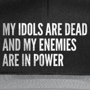 My idols are dead & my enemies are in power - Snapback Cap