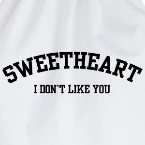 Sweatheart I don't like you T-Shirts - Drawstring Bag